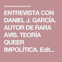 ENTREVISTA CON DANIEL J. GARCÍA. AUTOR DE RARA AVIS. TEORÍA QUEER IMPOLÍTICA. Editorial Melusina