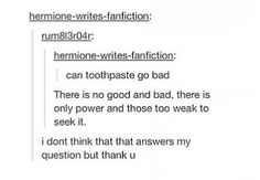 """""""there is no good and bad. there is only power and those too weak to seek it"""" """"i don't think that answers my question but thank you"""" hahaha!"""