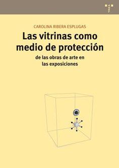 Las Vitrinas como medio de protección de las obras de arte en las exposiciones / Cristina Ribera Esplugas Somonte-Cenero, Gijón : Trea, cop. 2011 #novetatsbellesarts #març #CRAIUB