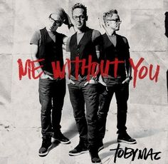 Toby Mac- Me Without You: You saved me remade me! (Favorite part of that song)!