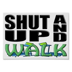 SHUT UP AND WALK (Treadmill) Poster Shut Up Song, Workout Posters, Fitness Posters, Funny Posters, Online Posters, Shopping Sites, Custom Posters, Treadmill, Design Your Own
