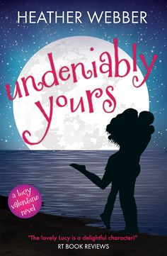 Undeniably Yours, the 5th book in the Lucy Valentine series by Heather Webber   www.heatherwebber.com
