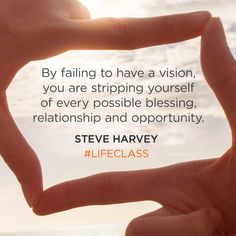 """By failing to have a vision, you are stripping yourself of every possible blessing, relationship and opportunity."""