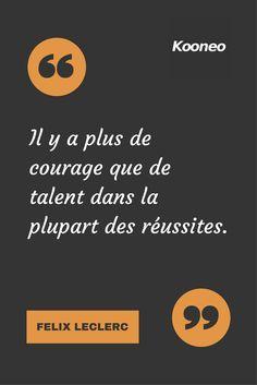 [CITATIONS] Il y a plus de courage que de talent dans la plupart des réussites. FELIX LECLERC #Ecommerce #Motivation #Kooneo #FelixLeclerc : www.kooneo.com