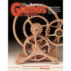 Building Wooden Machines: Gears and Gadgets for the