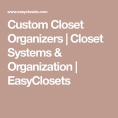 Custom Closet Organizers | Closet Systems U0026 Organization | EasyClosets