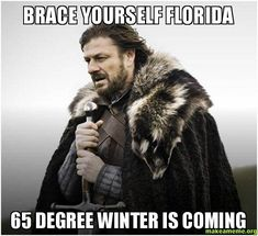 """""""It's supposed to be 65 degrees tomorrow? It's time for the parka."""" 