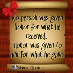 No person was given honor for what he received. Honor was given to him for what he gave.