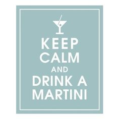 Keep calm and... May I have a pomegranate Cosmo or a Lemon Drop, Please? ; )