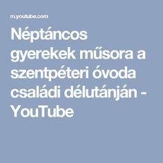 Néptáncos gyerekek műsora a szentpéteri óvoda családi délutánján - YouTube Youtube, Musik, Youtubers, Youtube Movies