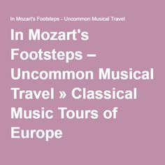 In Mozart's Footsteps – Uncommon Musical Travel » Classical Music Tours of Europe