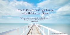 What can you do to create habits that stick? Start by getting very clear on why you want the habit in the first place.