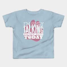 I'm Only Talking To My Dog Today Says The Funny Cool Dog Lover - Talking To My Dog Today - T-Shirt | TeePublic.  I am only talking to my dog today with this novelty dog lovers design. Perfect choice for dog mom and dog dad. Show the world that you are an animal lover with this cute paw design. Talk To Me, Dog Mom, The Funny, Best Dogs, Dog Lovers, Sisters, Animal, Sayings, Children