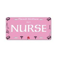 Proud Mother Nurse Aluminum License Plate > Doctors, Nurses and EMT > The Art Studio by Mark Moore