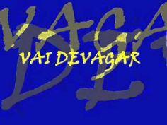 VAI DEVAGAR.wmv - YouTube