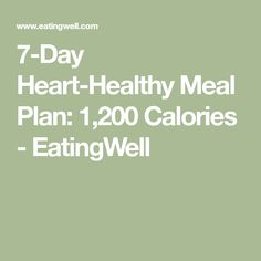 Heart-Healthy Meal Plan: Calories - EatingWell Keep your heart healthy and lose weight with this delicious meal plan. Heart Healthy Diet, Heart Healthy Recipes, Healthy Recipes For Weight Loss, Healthy Diet Plans, Healthy Eating, 400 Calorie Meals, 1200 Calorie Meal Plan, Calorie Diet, Kids Nutrition