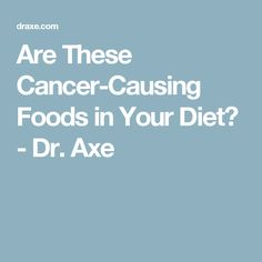 Are These Cancer-Causing Foods in Your Diet? - Dr. Axe