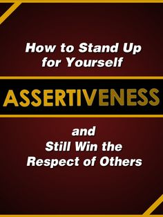 Assertiveness: How to Stand Up for Yourself and Still Win the Respect of Others:Amazon.co.uk:Kindle Store