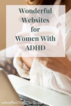 A curated list of websites designed for women and mothers living with ADHD - via http://adoseofhealthydistraction.com