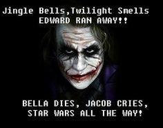 Jingle bells.. twilight smells... Joker WINS !