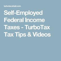 Self-Employed Federal Income Taxes - TurboTax Tax Tips & Videos
