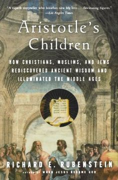 Aristotle's Children: How Christians, Muslims, and Jews Rediscovered Ancient Wisdom and Illuminated the Middle Ages by Richard E. Rubenstein, http://www.amazon.com/gp/product/0156030098/ref=cm_sw_r_pi_alp_AoFIpb0F23WF0