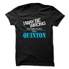 I May Be Wrong ...But I Highly Doubt It Im A QUINTON -  - #shirt collar #sweatshirt street. BUY TODAY AND SAVE => https://www.sunfrog.com/Holidays/I-May-Be-Wrong-But-I-Highly-Doubt-It-Im-A-QUINTON--Cool-Shirt-.html?68278