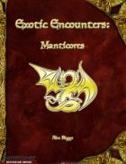 Exotic Encounters: Manticores hese creatures of ancient persian mythology have been portrayed many different ways throughout the centuries. Though they always bear the body of a lion, and usually the face of a man, details like wings, tails, and horns have varied wildly. The regal manticore, introduced in this book, takes the more majestic, non-winged form favored in the middle ages (though it is no less monstrous for doing so). The razor manticore, by contrast, bristles with natural…