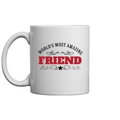 Most amazing Friend! | A great coffee mug to give to a friend, family member or your employer. Excellent quality and great print!