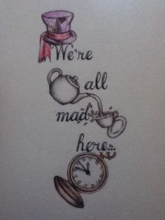 """We're all mad here"" - Alice in Wonderland Possibly considering this tatoo. Small Easy Drawings, Cool Drawings, Disney Drawings Sketches, Drawing Disney, Drawing Sketches, Drawing Ideas, Easy Disney Drawings, Drawing Quotes, Painting Quotes"