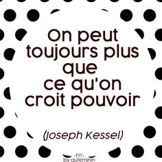 """""""On peut toujours plus que ce qu'on croit pouvoir"""", une citation de Joseph Kessel sur la confiance en soi et la force. Retrouvez toutes nos citations sur aufeminin."""
