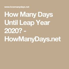 How Many Days Until Leap Year 2020? - HowManyDays.net