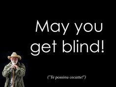 May you get blind (Te possinu cecatte)