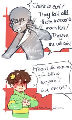BASICALLY THE ENTIRE FANDOM<< Chara literally only steps in at the end, they are not the villain, YOU are