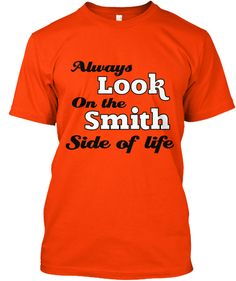 Discover Smith Side Of Life Smith T-Shirt from Smiths R Us, a custom product made just for you by Teespring. - Always Look On The Smith Side Of Life Will Smith, That Look, Mens Tops, T Shirt, Life, Fashion, Supreme T Shirt, Moda, Tee Shirt