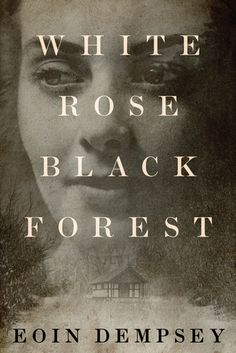 89 best best adult fiction 2018 images on pinterest books to white rose black forest by eoin dempsey published march 1st 2018 by lake union reading onlinefree books fandeluxe Image collections