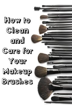 How to Clean and Care for Makeup Brushes- good tips!