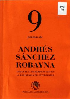 9 poemas de Andrés Sánchez Robayna : leídos el 11 de marzo de 2010 en la Residencia de Estudiantes http://absysnetweb.bbtk.ull.es/cgi-bin/abnetopac01?TITN=430756