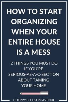 Where to Start Organizing When Your Entire Home is a Mess – 2 Things You Must Do If You're Serious-as-a-C-Section About Taming Your Home - Home Cleaning And Organizing Clutter Organization, Home Organisation, Household Organization, Organization Ideas, House Is A Mess, Messy House, Clutter Control, Ideas Prácticas, Declutter Your Life