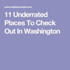 11 Underrated Places To Check Out In Washington