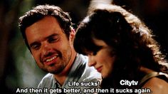 "The acknowledgement that life is freaking hard. | 18 Ways ""New Girl"" Makes Your Late Twenties Bearable"