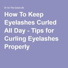 How To Keep Eyelashes Curled All Day - Tips for Curling Eyelashes Properly