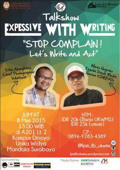 "Talkshow : Expessive with Writing ""Stop Complain! Let's Write and Act"" Tanggal : Jumat, 8 Mei 2015 Tempat : Ruang A201, Lt. 2, Kampus Dinoyo, UNIKA Widya Mandala, Surabaya Waktu : 13.00 – Selesai  http://eventsurabaya.net/?event=talkshow-expessive-with-writing-stop-complain-lets-write-and-act"