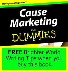 Brighter World Writing contributed to the bonus offerings that you get when you buy Cause Marketing for Dummies. This promo is on their site.