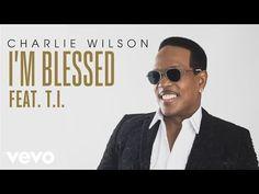 Charlie Wilson - I'm Blessed (Audio) ft. T.I. - YouTube