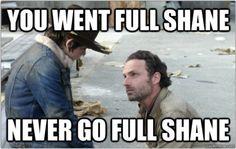 Never go full Shane...