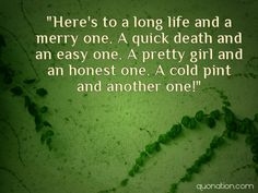 Irish Blessing Quotes - Here's to a long life and a merry one. A ...