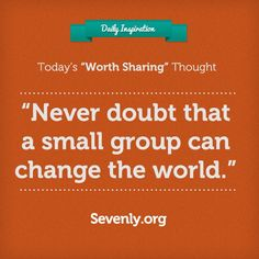 """Never doubt that a small group of people can change the world' cc @June Stoyer @99_100thMonkeys"