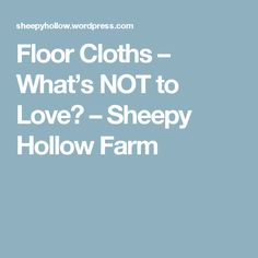 Floor Cloths – What's NOT to Love? – Sheepy Hollow Farm