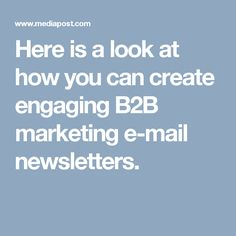 Here is a look at how you can create engaging B2B marketing e-mail newsletters.